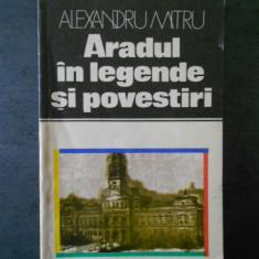Alexandru Mitru - Aradul in legende si povestiri