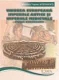 Uniunea Europeana, Imperiile Antice si Imperiile Medievale. Studiu comparativ - Madalina Virginia ANTONESCU