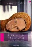 Indragostit de Tarkovski - Mic tratat de traire a artei | Mihai Vacariu