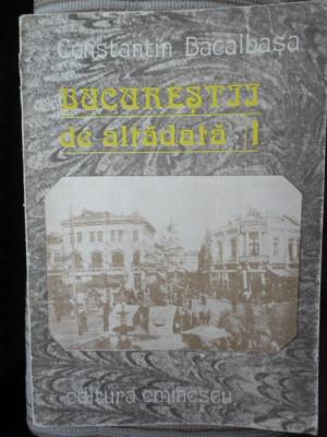 Bucurestiul de altadata 1871-1877-Constantin Bacalbasa -Ed.Eminescu 1987 foto