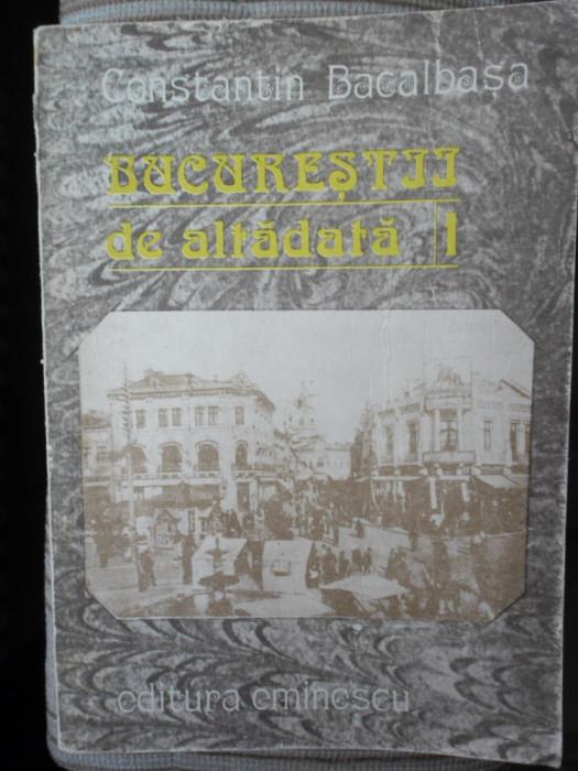 Bucurestiul de altadata 1871-1877-Constantin Bacalbasa -Ed.Eminescu 1987