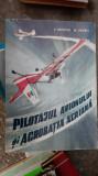 Pilotajul avionului si acrobatia aeriana- V. Gavriliu, M. Andrei