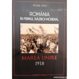 Romania in primul razboi mondial. Marea unire 1918
