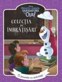 Disney. Regatul de gheață. Sărbători cu Olaf. Colecția de îmbrățișări. O poveste cu activități