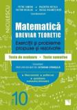 Matematica, clasa a X-a. Breviar teoretic. Exercitii si probleme propuse si rezolvate. Filiera teoretica, profilul real, specializarea matematica-info
