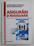 ASIGURARI SI REASIGURARI - PERSPECTIVE TEORETICE , MODELE , INSTRUMENTE de ROXANA ARABELA DUMITRASCU si RALUCA GEORGIANA MOSCU , 2007