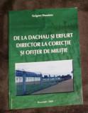 De la Dachau şi Erfurt director la corecţie şi ofiţer de miliţie/ Gr. Dominte