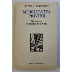 MOBILITATEA PRIVIRII , NARATIUNEA IN SECOLUL AL XX - LEA DE SILVIAN IOSIFESCU ,