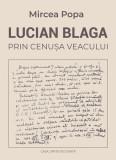 Lucian Blaga. Prin cenuşa veacului