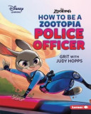 How to Be a Zootopia Police Officer: Grit with Judy Hopps