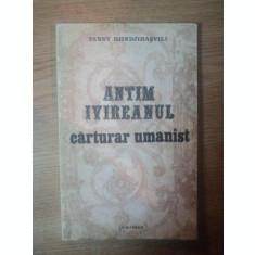 ANTIM IVIREANU - CARTURAR UMANIST de FANNY DJINDJIHASVILI , Iasi 1982 *CONTINE SUBLINIERI IN TEXT CU CREIONUL