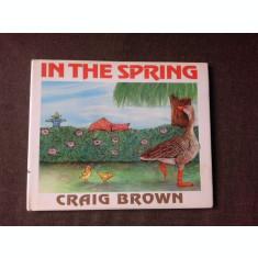 IN THE SPRING - CRAIG BROWN (CARTE PENTRU COPII, TEXT IN LIMBA ENGLEZA)