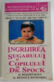 Dr. Benjamin Spock - Ingrijirea sugarului si copilului