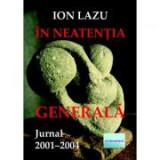 In neatentia generala. Jurnal 2001-2004 - Ion Lazu