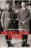 Mussolini si Hitler - Christian Goeschel