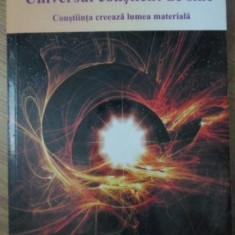 UNIVERSUL CONSTIENT DE SINE. CONSTIINTA CREEAZA LUMEA MATERIALA - AMIT GOSWAMI,