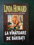 LINDA HOWARD - LA VANATOARE DE BARBATI
