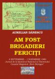 """Cartea """"Am fost brigadieri fericiți""""- 1989, Alta editura"""
