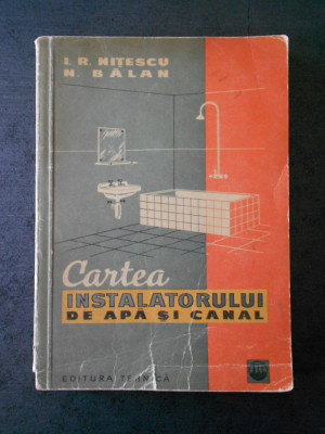 I. R. NITESCU - CARTEA INSTALATORULUI DE APA SI CANAL foto