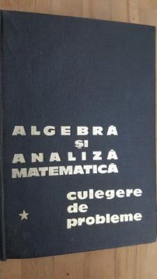 Algebra si analiza matematica. Culegere de probleme- N.Donciu, D.Flondor, Gh.Simionescu foto
