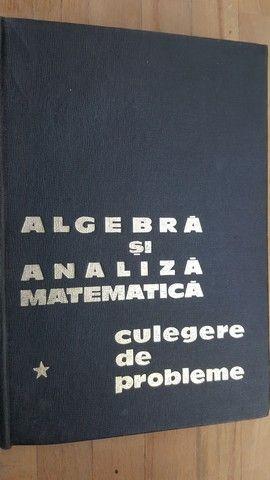 Algebra si analiza matematica. Culegere de probleme- N.Donciu, D.Flondor, Gh.Simionescu