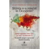 Stiinta s-a nascut in Occident? - Jacques Demorgon, Etienne Klein