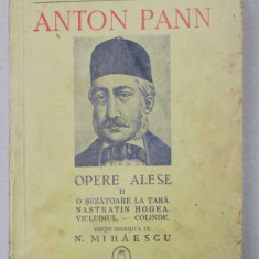 ANTON PANN - OPERE ALESE , VOLUMUL II , editie ingrijita de N . MIHAESCU , 1941