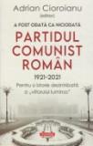 Cumpara ieftin A fost odata ca niciodata Partidul Comunist Roman (1921-2021)