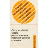 Cai si modalitati folosite pentru educarea materialist-stiintifica a maselor