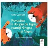 Povestea a doi pui de tigru, numiti Ninigra si Aligru | Nina Cassian