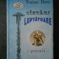 TRAIAN DORZ - CANTARI LUPTATOARE. POEZII