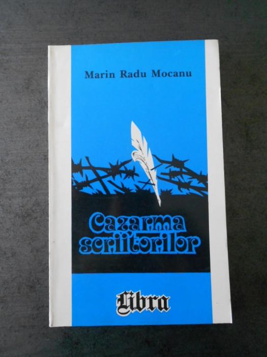 MARIN RADU MOCANU - CAZARMA SCRIITORILOR