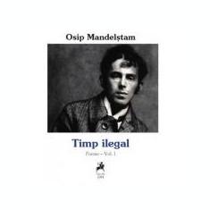 Timp ilegal. Poeme, Volumul I - Osip Mandelstam