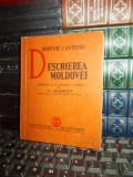 DIMITRIE CANTEMIR - DESCRIEREA MOLDOVEI , TRAD. DE PE ORIGINALUL LATINESC , 1938