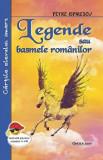 Legende sau basmele romanilor. Lectura pentru clasele V-VIII/Petre Ispirescu, Cartex