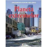 Planeta extremelor. Enciclopedia pentru toti copiii, Anna Claybourne