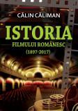 Istoria filmului romanesc (1897-2017) | Calin Caliman