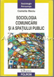 Sociologia Comunicarii Si A Spatiului Public - Camelia Beciu