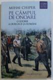 PE CAMPUL DE ONOARE , O ISTORIE A DUELULUI LA ROMANI de MIHAI CHIPER , 2016