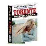Torente volumul II. Destin frant - Marie Anne Desmarest