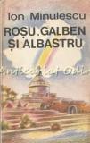 Cumpara ieftin Rosu, Galben Si Albastru - Ion Minulescu