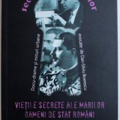 VIETILE SECRETE ALE MARILOR OAMENI DE STAT ROMANI de DAN - SILVIU BOERESCU , 2017