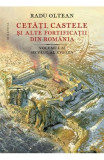 Cetati, castele si alte fortificatii din Romania - Radu Oltean