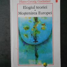 HANS-GEORG GADAMER - ELOGIUL TEORIEI. MOSTENIREA EUROPEI  (1999)