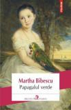 Papagalul verde/Martha Bibescu, Polirom