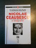 THOMAS KUNZE - NICOLAE CEAUSESCU - O BIOGRAFIE