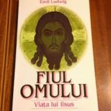 FIUL OMULUI. VIATA LUI IISUS - EMIL LUDWIG