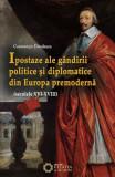 Ipostaze ale gândirii politice și diplomatice din Europa premodernă. (secolele XVI- XVIII)