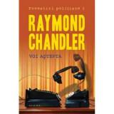 RAYMOND CHANDLER - VOI ASTEPTA {NEMIRA 2014 , 319 PAG NOUA}