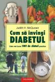 Cum să învingi diabetul. Cele mai bune 1001 de sfaturi practice